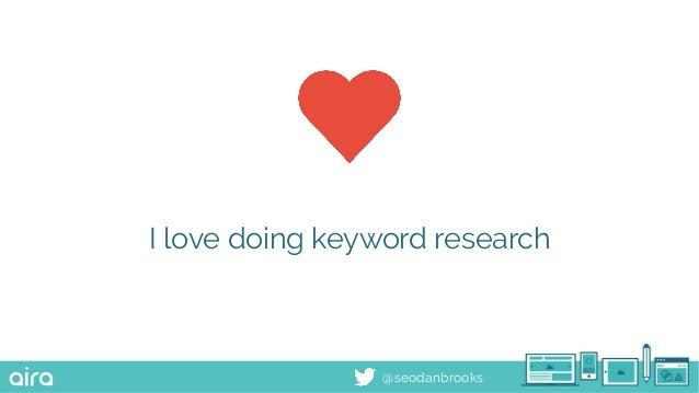 @seodanbrooks I love doing keyword research