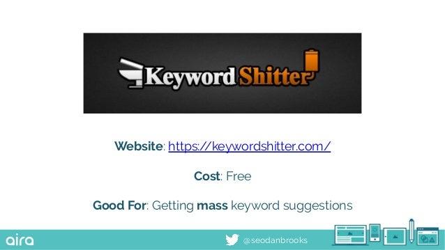 @seodanbrooks Website: https://keywordshitter.com/ Cost: Free Good For: Getting mass keyword suggestions