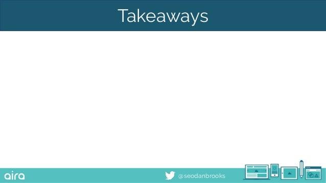 @seodanbrooks Takeaways