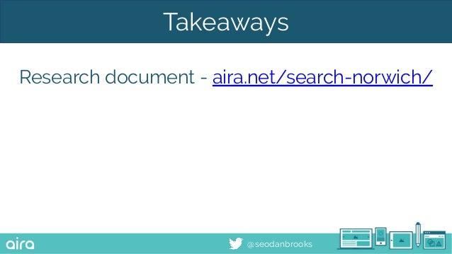 @seodanbrooks Takeaways Research document - aira.net/search-norwich/