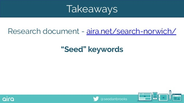 "@seodanbrooks Takeaways Research document - aira.net/search-norwich/ ""Seed"" keywords"