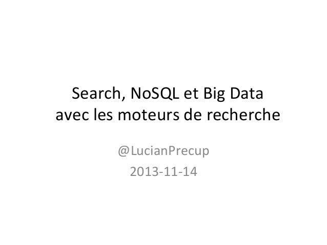 Search, NoSQL et Big Data avec les moteurs de recherche @LucianPrecup 2013-11-14