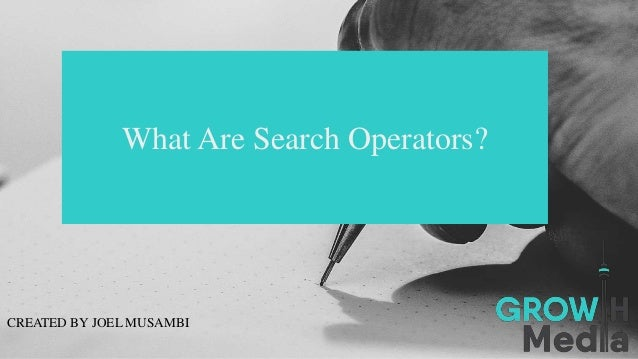 What Are Search Operators? CREATED BY JOEL MUSAMBI