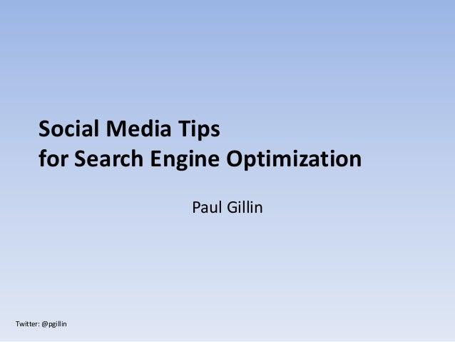 Social Media Tips       for Search Engine Optimization                     Paul GillinTwitter: @pgillin