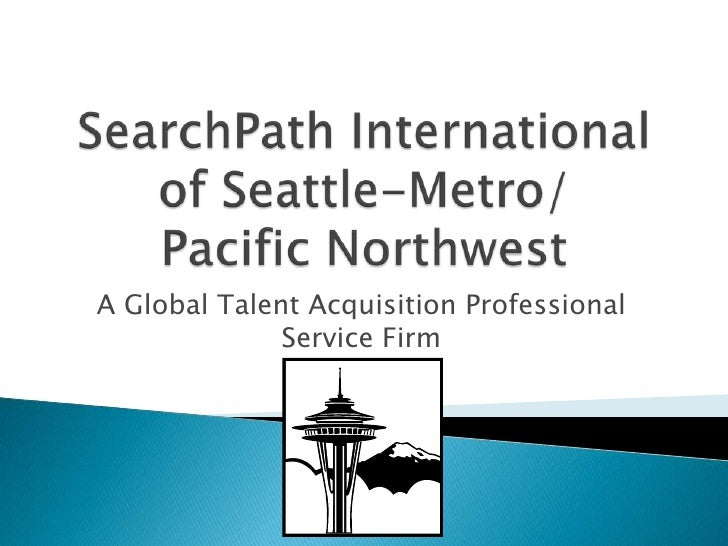 SearchPath International of Seattle-Metro/Pacific Northwest<br />A Global Talent Acquisition Professional Service Firm<br />