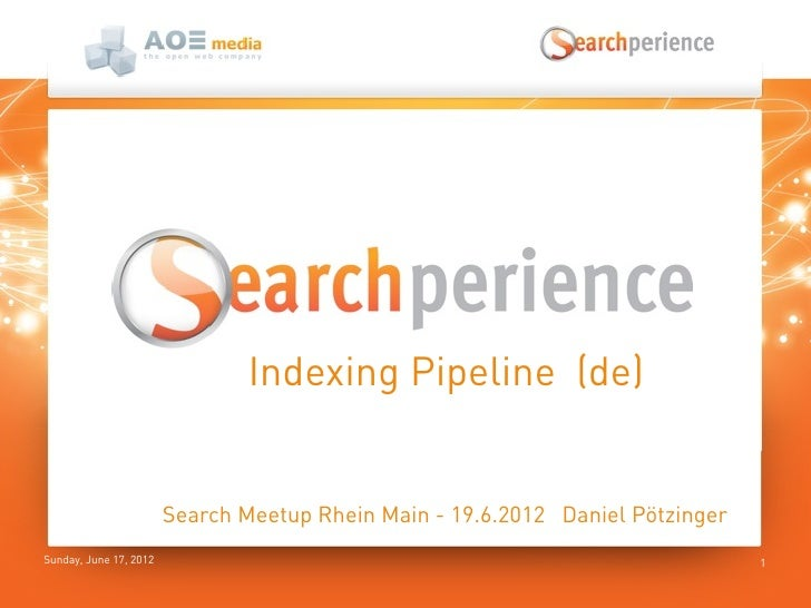 Indexing Pipeline (de)                        Search Meetup Rhein Main - 19.6.2012 Daniel PötzingerSunday, June 17, 2012  ...