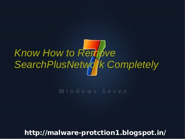 Know How to Remove    SearchPlusNetwork Completely     http://malware-protction1.blogspot.in/