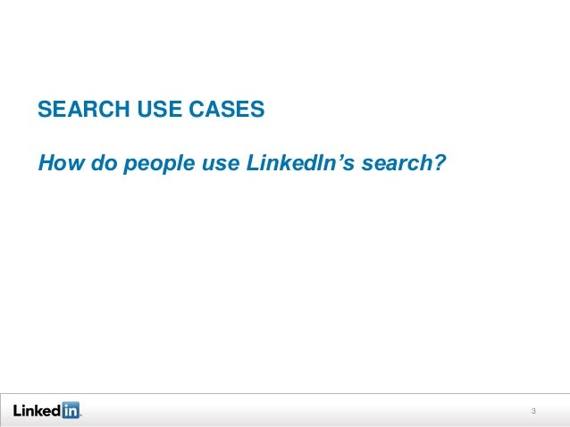 SEARCH USE CASES  How do people use LinkedIn's search?  3