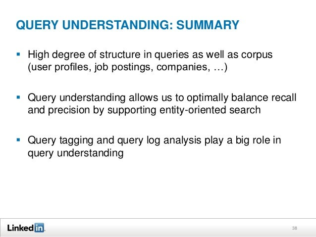 QUERY UNDERSTANDING: SUMMARY  High degree of structure in queries as well as corpus (user profiles, job postings, compani...