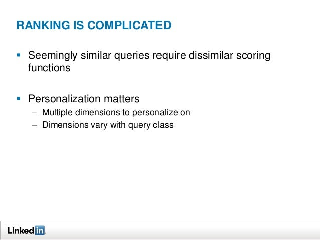 RANKING IS COMPLICATED  Seemingly similar queries require dissimilar scoring functions   Personalization matters – Multi...