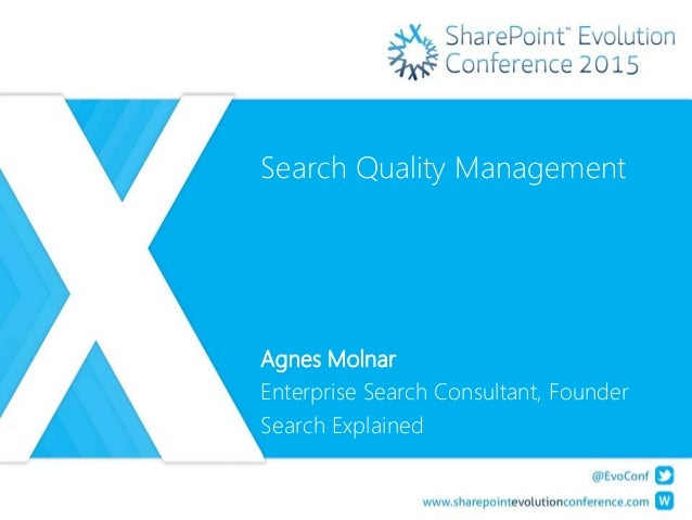 Search Quality Management Agnes Molnar Enterprise Search Consultant, Founder Search Explained