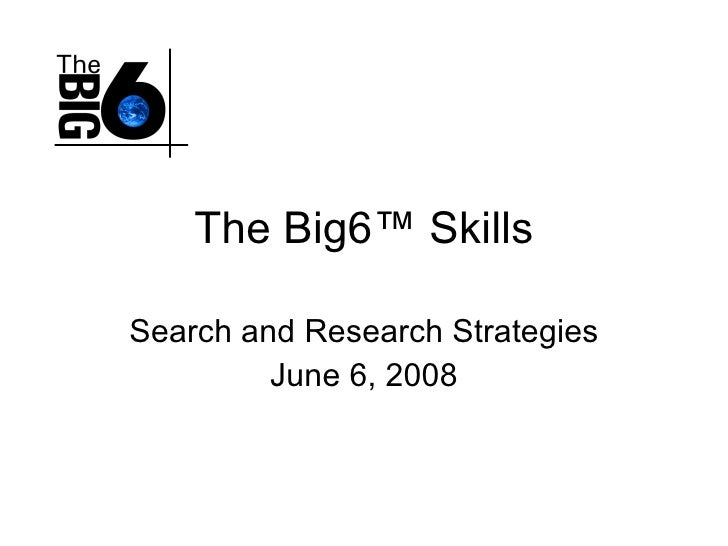 The Big6 ™ Skills Search and Research Strategies June 6, 2008