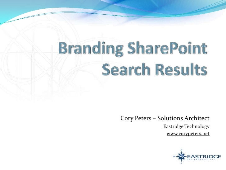 Branding SharePoint Search Results<br />Cory Peters – Solutions Architect<br />Eastridge Technology<br />www.corypeters.ne...