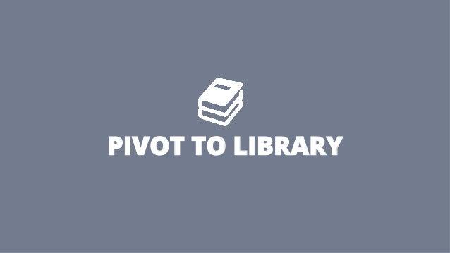 PIVOT TO LIBRARY