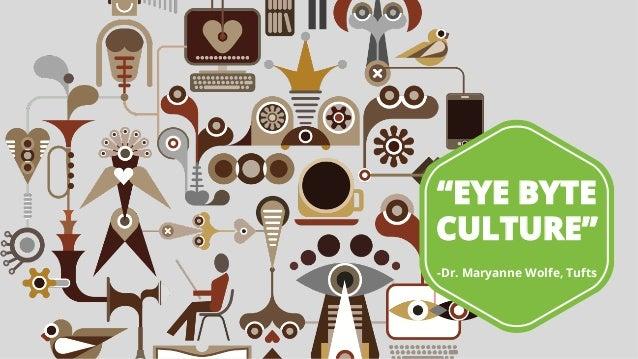 """EYE BYTE CULTURE"" -Dr. Maryanne Wolfe, Tufts"