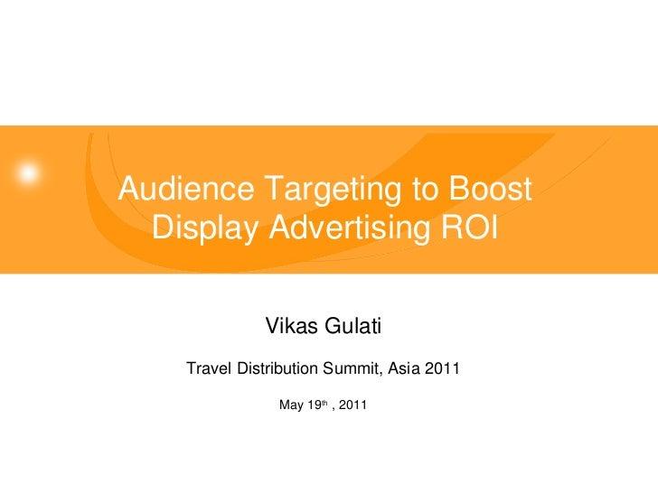 Vikas Gulati Travel Distribution Summit, Asia 2011 May 19 th  , 2011 Audience Targeting to Boost Display Advertising ROI