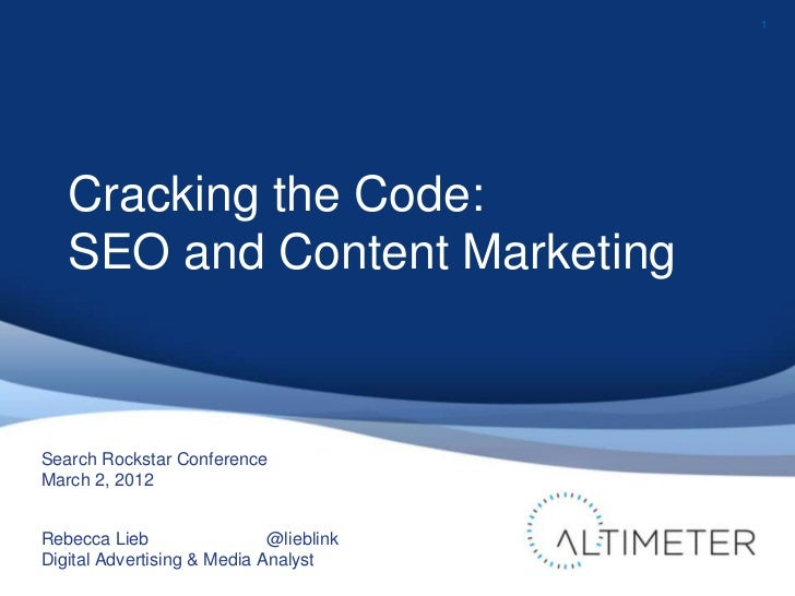 1   Cracking the Code:   SEO and Content MarketingSearch Rockstar ConferenceMarch 2, 2012Rebecca Lieb                 @lie...