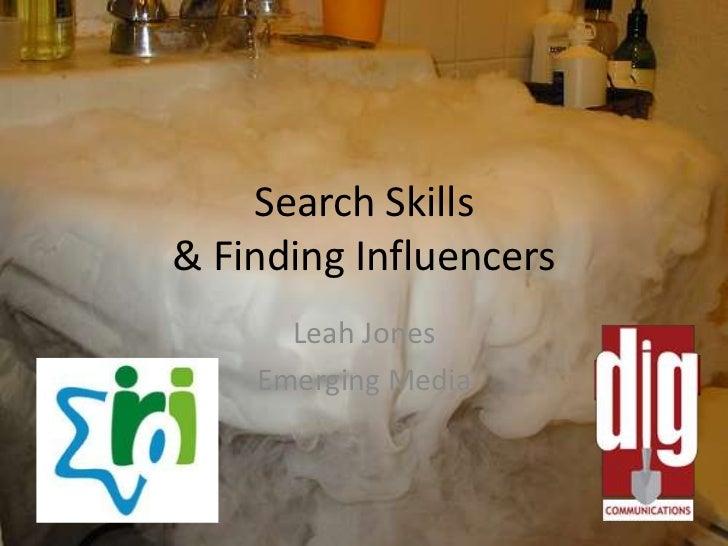 Search Skills & Finding Influencers<br />Leah Jones<br />Emerging Media<br />