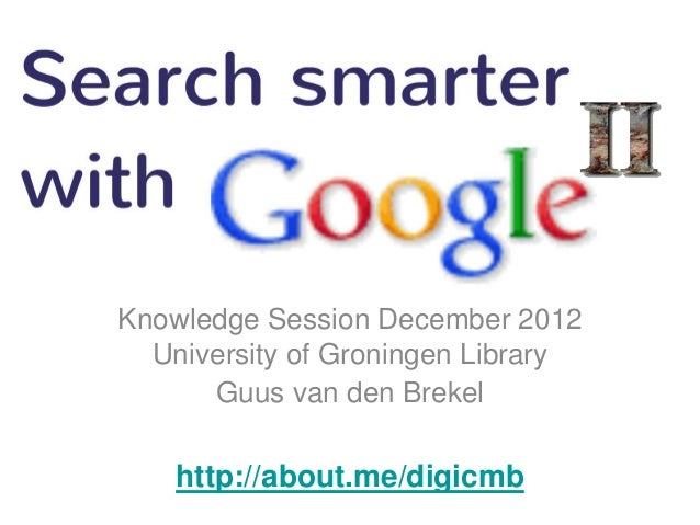 Knowledge Session December 2012  University of Groningen Library      Guus van den Brekel    http://about.me/digicmb