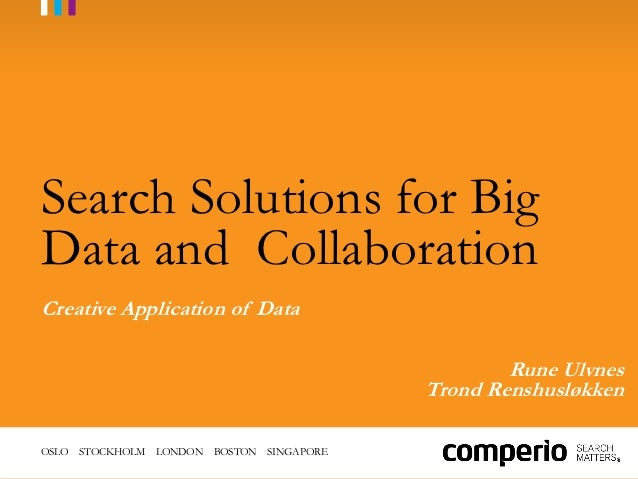 Search solutions for big data and collaboration - Comperio seminar October 2012