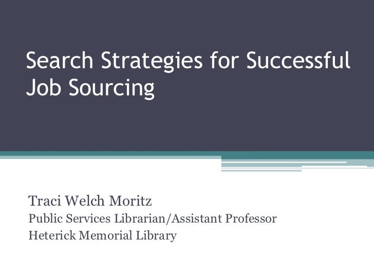 Search Strategies for Successful Job Sourcing<br />Traci Welch Moritz<br />Public Services Librarian/Assistant Professor<b...