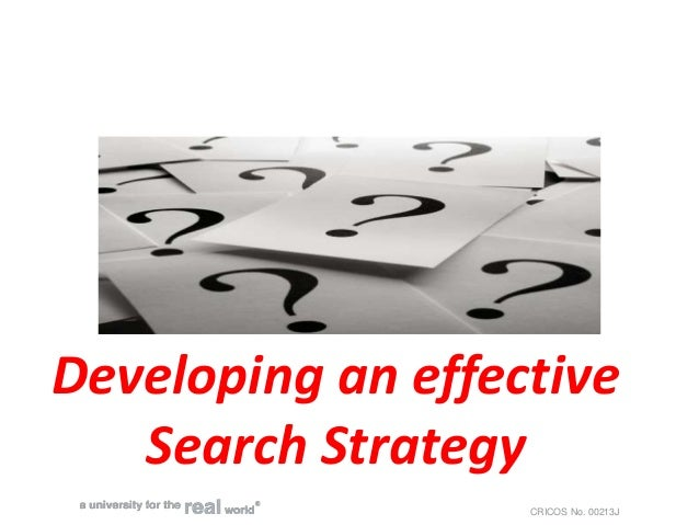 CRICOS No. 00213J Developing an effective Search Strategy