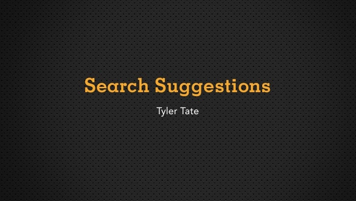 Search Suggestions       Tyler Tate