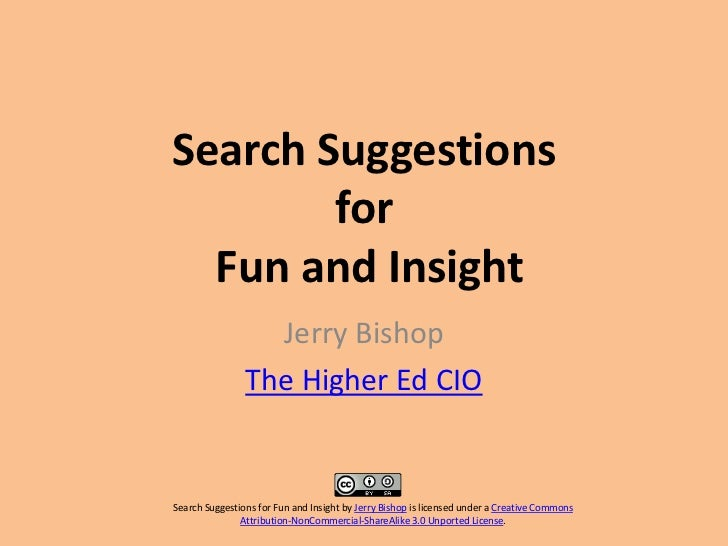 Search Suggestions        for  Fun and Insight                  Jerry Bishop                The Higher Ed CIOSearch Sugges...