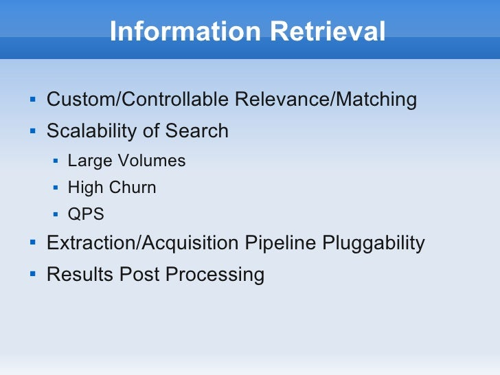 Information Retrieval   Custom/Controllable Relevance/Matching   Scalability of Search       Large Volumes       High ...