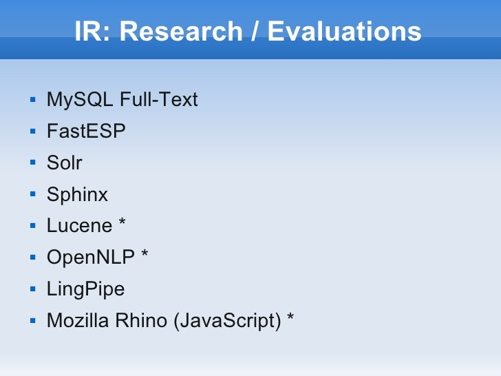 IR: Research / Evaluations   MySQL Full-Text   FastESP   Solr   Sphinx   Lucene *   OpenNLP *   LingPipe   Mozilla...