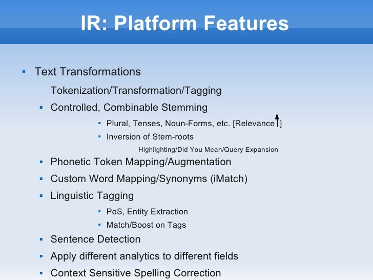 IR: Platform Features   Text Transformations        Tokenization/Transformation/Tagging       Controlled, Combinable Ste...