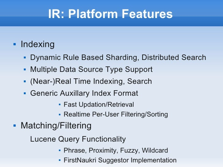 IR: Platform Features   Indexing       Dynamic Rule Based Sharding, Distributed Search       Multiple Data Source Type ...