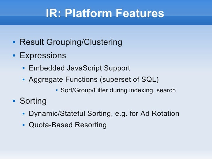 IR: Platform Features   Result Grouping/Clustering   Expressions       Embedded JavaScript Support       Aggregate Fun...