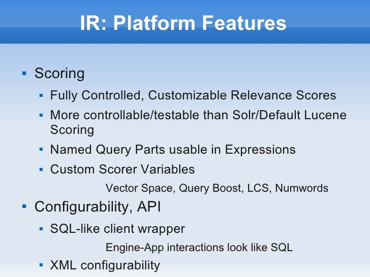 IR: Platform Features   Scoring       Fully Controlled, Customizable Relevance Scores       More controllable/testable ...