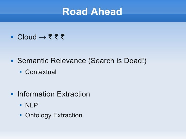 Road Ahead   Cloud → ` ` `   Semantic Relevance (Search is Dead!)       Contextual   Information Extraction       NLP...