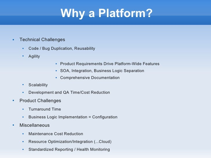 Why a Platform?   Technical Challenges        Code / Bug Duplication, Reusability        Agility                       ...