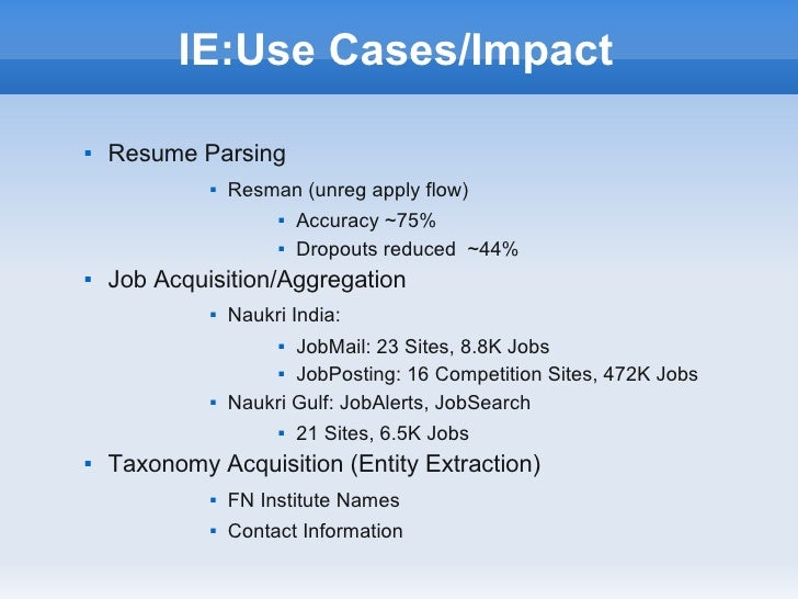 IE:Use Cases/Impact   Resume Parsing                Resman (unreg apply flow)                         Accuracy ~75%    ...