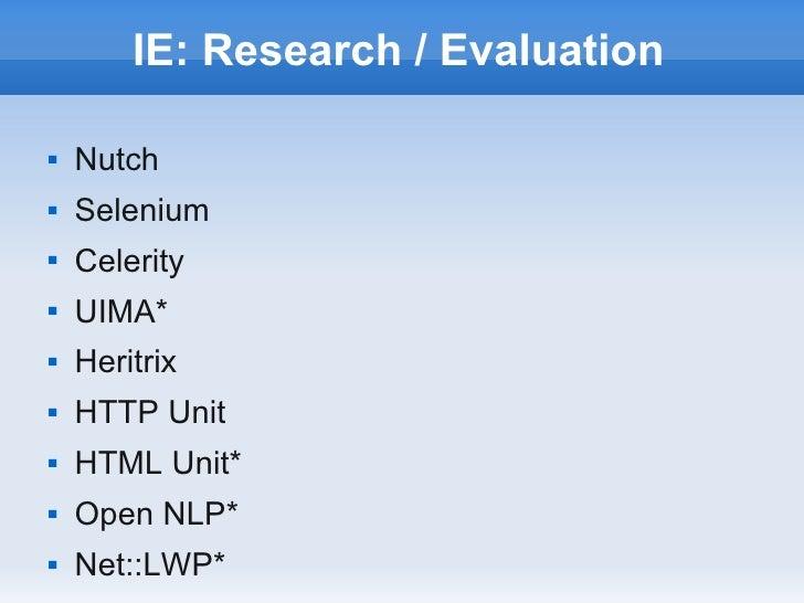 IE: Research / Evaluation   Nutch   Selenium   Celerity   UIMA*   Heritrix   HTTP Unit   HTML Unit*   Open NLP*  ...