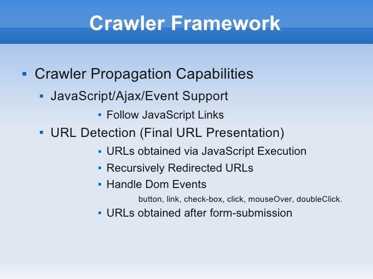 Crawler Framework   Crawler Propagation Capabilities       JavaScript/Ajax/Event Support                  Follow JavaSc...