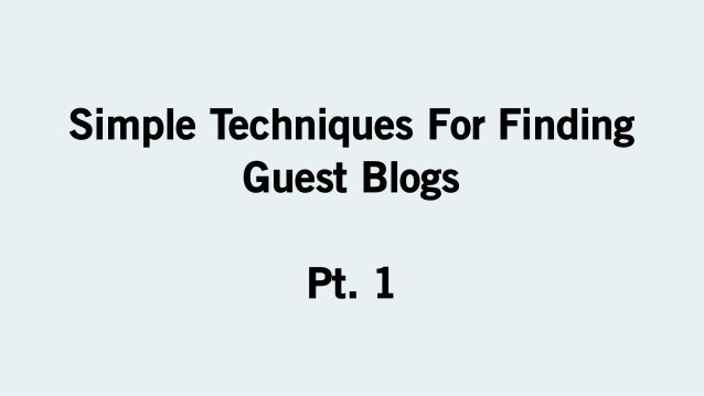 Simple Techniques For FindingGuest BlogsPt. 1