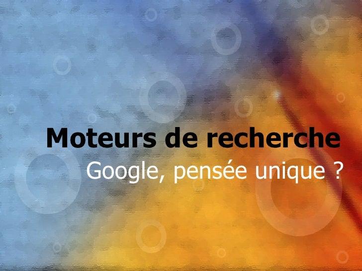 Google, pensée unique ? Moteurs de recherche