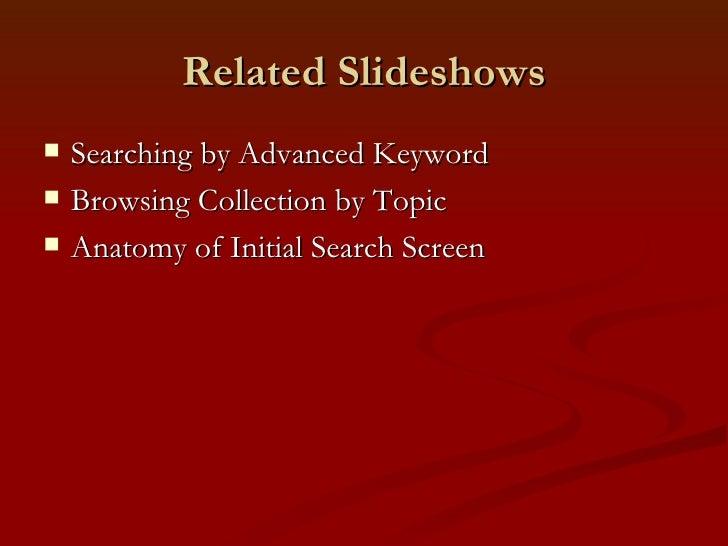 Related Slideshows <ul><li>Searching by Advanced Keyword </li></ul><ul><li>Browsing Collection by Topic </li></ul><ul><li>...