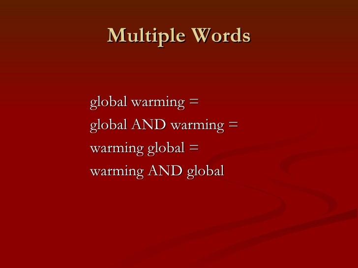 Multiple Words <ul><li>global warming =  </li></ul><ul><li>global AND warming = </li></ul><ul><li>warming global =  </li><...