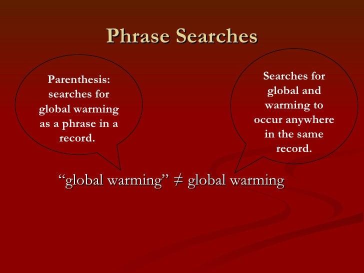 """Phrase Searches <ul><li>""""global warming"""" ≠ global warming </li></ul>Searches for global and warming to occur anywhere in t..."""