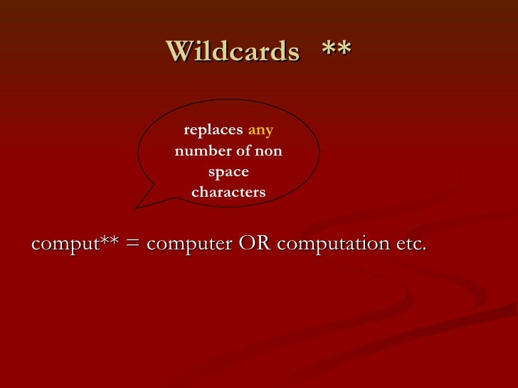 Wildcards ** <ul><li>comput** = computer OR computation etc. </li></ul>replaces  any  number of non space characters