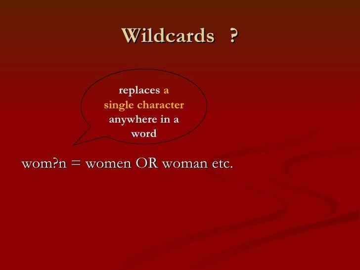 Wildcards  ? <ul><li>wom?n = women OR woman etc. </li></ul>replaces  a single character  anywhere in a word