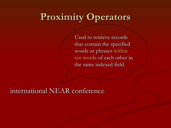 Proximity Operators <ul><li>international NEAR conference </li></ul>Used to retrieve records that contain the specified wo...