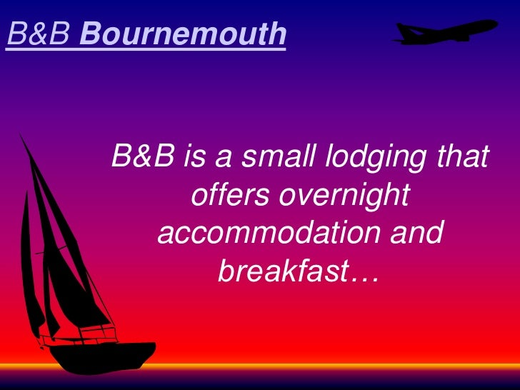 B&B Bournemouth     B&B is a small lodging that          offers overnight       accommodation and            breakfast…