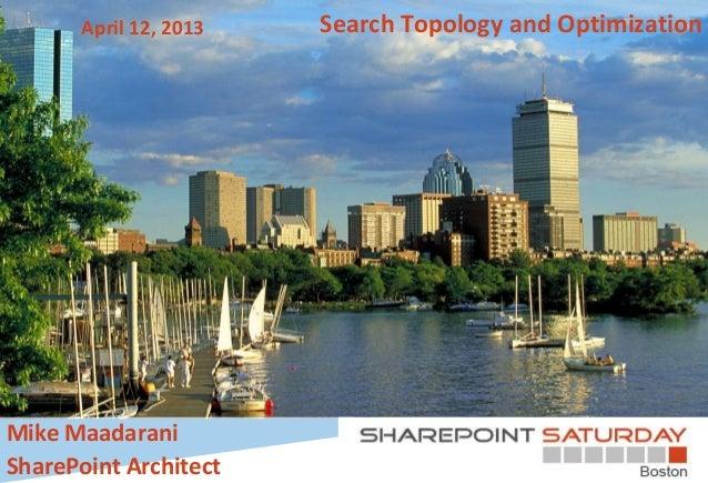 Search Topology and OptimizationApril 12, 2013 Mike Maadarani SharePoint Architect