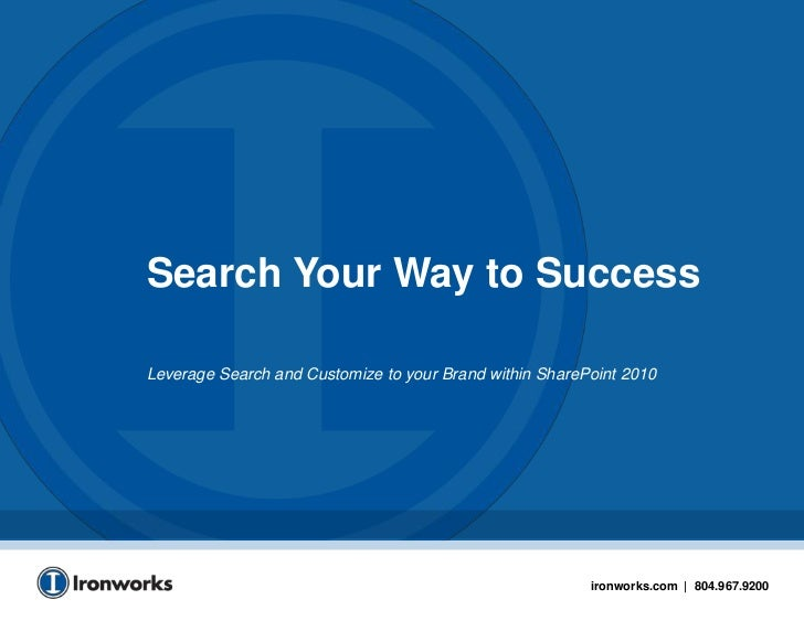 Search Your Way to Success <br />Leverage Search and Customize to your Brand within SharePoint 2010<br />